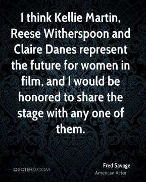 I think Kellie Martin, Reese Witherspoon and Claire Danes represent the future for women in film, and I would be honored to share the stage with any one of them.