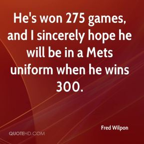 Fred Wilpon - He's won 275 games, and I sincerely hope he will be in a Mets uniform when he wins 300.