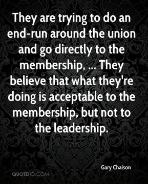 Gary Chaison - They are trying to do an end-run around the union and go directly to the membership, ... They believe that what they're doing is acceptable to the membership, but not to the leadership.