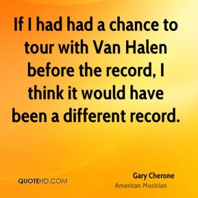 Gary Cherone - If I had had a chance to tour with Van Halen before the record, I think it would have been a different record.