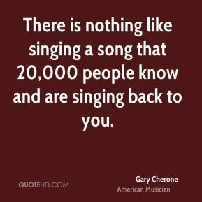 There is nothing like singing a song that 20,000 people know and are singing back to you.