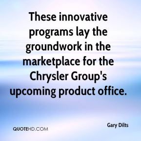 Gary Dilts - These innovative programs lay the groundwork in the marketplace for the Chrysler Group's upcoming product office.