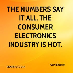 The numbers say it all. The consumer electronics industry is hot.