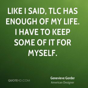 Like I said, TLC has enough of my life. I have to keep some of it for myself.