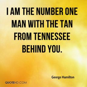 I am the number one man with the tan from Tennessee behind you.