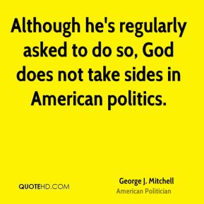 George J. Mitchell - Although he's regularly asked to do so, God does not take sides in American politics.