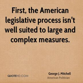 First, the American legislative process isn't well suited to large and complex measures.