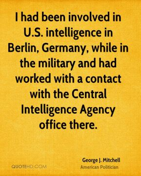 I had been involved in U.S. intelligence in Berlin, Germany, while in the military and had worked with a contact with the Central Intelligence Agency office there.