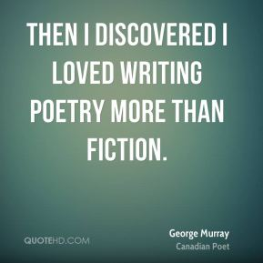 Then I discovered I loved writing poetry more than fiction.