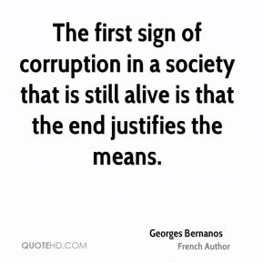 Georges Bernanos - The first sign of corruption in a society that is still alive is that the end justifies the means.