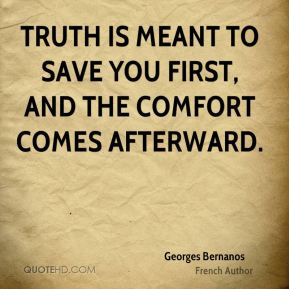 Truth is meant to save you first, and the comfort comes afterward.