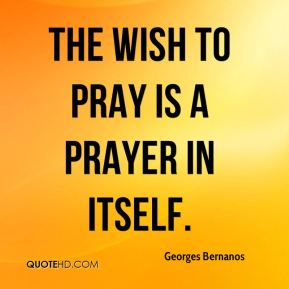 The wish to pray is a prayer in itself.