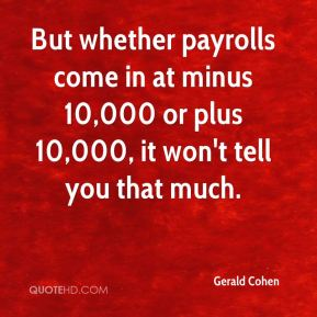 But whether payrolls come in at minus 10,000 or plus 10,000, it won't tell you that much.