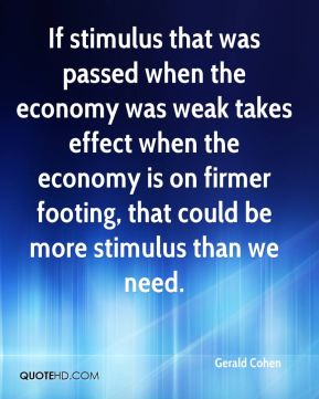 If stimulus that was passed when the economy was weak takes effect when the economy is on firmer footing, that could be more stimulus than we need.