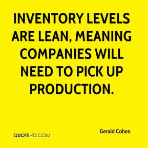 Inventory levels are lean, meaning companies will need to pick up production.