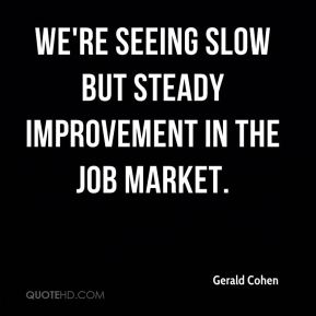 Gerald Cohen - We're seeing slow but steady improvement in the job market.