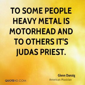 To some people heavy metal is Motorhead and to others it's Judas Priest.