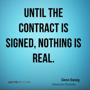 Until the contract is signed, nothing is real.