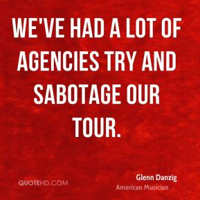Glenn Danzig - We've had a lot of agencies try and sabotage our tour.