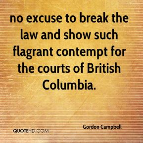 Gordon Campbell - no excuse to break the law and show such flagrant contempt for the courts of British Columbia.
