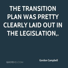 Gordon Campbell - The transition plan was pretty clearly laid out in the legislation.