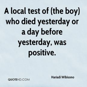 A local test of (the boy) who died yesterday or a day before yesterday, was positive.