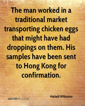 Hariadi Wibisono - The man worked in a traditional market transporting chicken eggs that might have had droppings on them. His samples have been sent to Hong Kong for confirmation.
