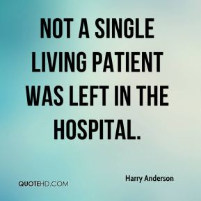 Harry Anderson - Not a single living patient was left in the hospital.