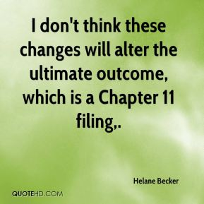 Helane Becker - I don't think these changes will alter the ultimate outcome, which is a Chapter 11 filing.