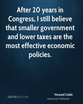 After 20 years in Congress, I still believe that smaller government and lower taxes are the most effective economic policies.