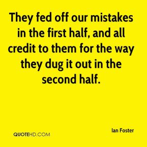 Ian Foster - They fed off our mistakes in the first half, and all credit to them for the way they dug it out in the second half.