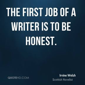 The first job of a writer is to be honest.