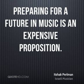 Itzhak Perlman - Preparing for a future in music is an expensive proposition.
