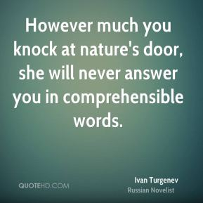 However much you knock at nature's door, she will never answer you in comprehensible words.