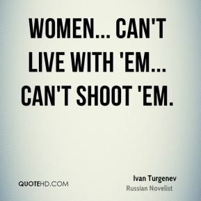 Women... can't live with 'em... can't shoot 'em.