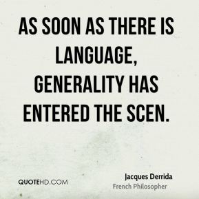As soon as there is language, generality has entered the scen.