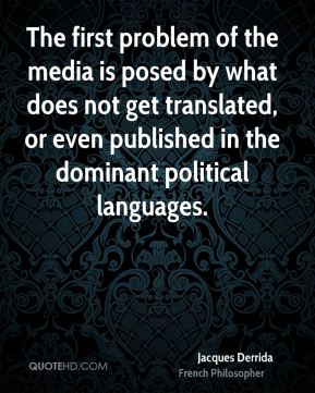 The first problem of the media is posed by what does not get translated, or even published in the dominant political languages.