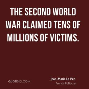 Jean-Marie Le Pen - The Second World War claimed tens of millions of victims.