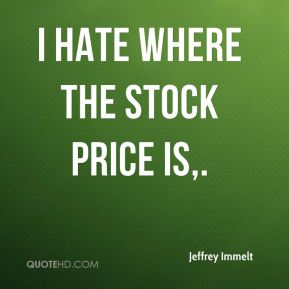I hate where the stock price is.