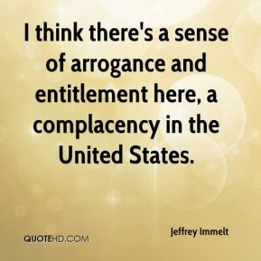 Jeffrey Immelt  - I think there's a sense of arrogance and entitlement here, a complacency in the United States.