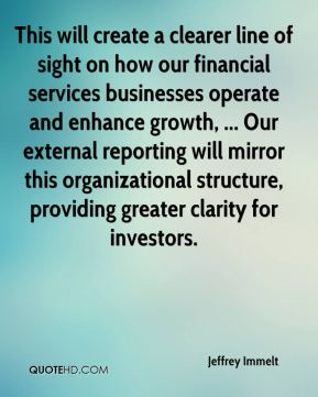 This will create a clearer line of sight on how our financial services businesses operate and enhance growth, ... Our external reporting will mirror this organizational structure, providing greater clarity for investors.