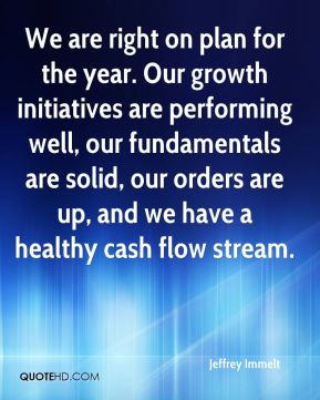 Jeffrey Immelt  - We are right on plan for the year. Our growth initiatives are performing well, our fundamentals are solid, our orders are up, and we have a healthy cash flow stream.