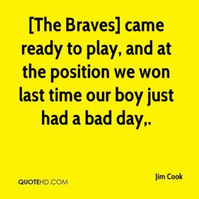 [The Braves] came ready to play, and at the position we won last time our boy just had a bad day.