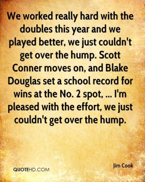 We worked really hard with the doubles this year and we played better, we just couldn't get over the hump. Scott Conner moves on, and Blake Douglas set a school record for wins at the No. 2 spot, ... I'm pleased with the effort, we just couldn't get over the hump.