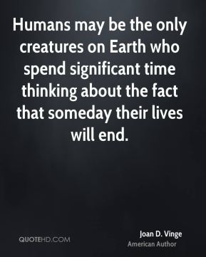 Humans may be the only creatures on Earth who spend significant time thinking about the fact that someday their lives will end.