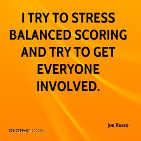 I try to stress balanced scoring and try to get everyone involved.