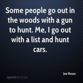 Some people go out in the woods with a gun to hunt. Me, I go out with a list and hunt cars.