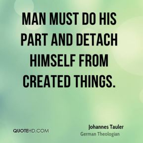 Man must do his part and detach himself from created things.