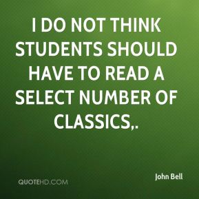 I do not think students should have to read a select number of classics.