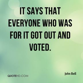 It says that everyone who was for it got out and voted.